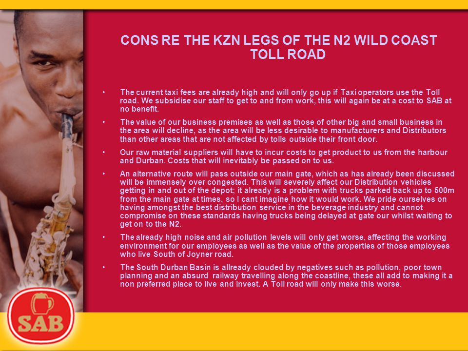 CONS RE THE KZN LEGS OF THE N2 WILD COAST TOLL ROAD The current taxi fees are already high and will only go up if Taxi operators use the Toll road.