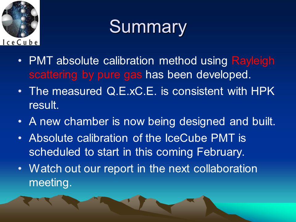 Summary PMT absolute calibration method using Rayleigh scattering by pure gas has been developed.