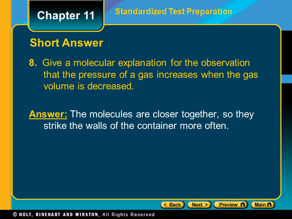 8. Give a molecular explanation for the observation that the pressure of a gas increases when the gas volume is decreased. Answer: The molecules are c