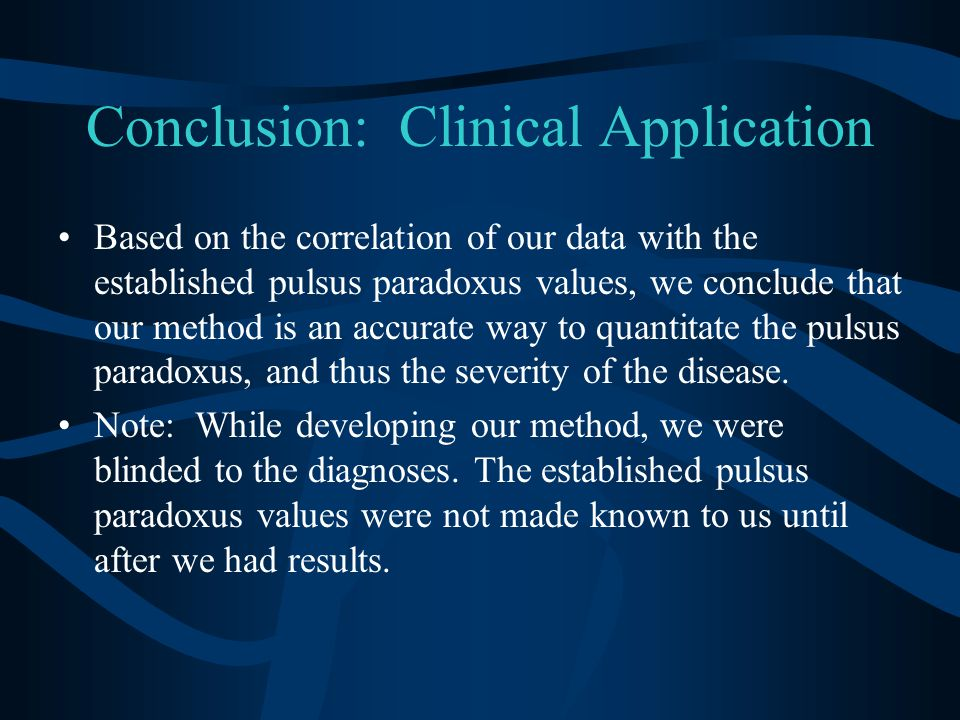 Conclusion: Clinical Application Based on the correlation of our data with the established pulsus paradoxus values, we conclude that our method is an accurate way to quantitate the pulsus paradoxus, and thus the severity of the disease.