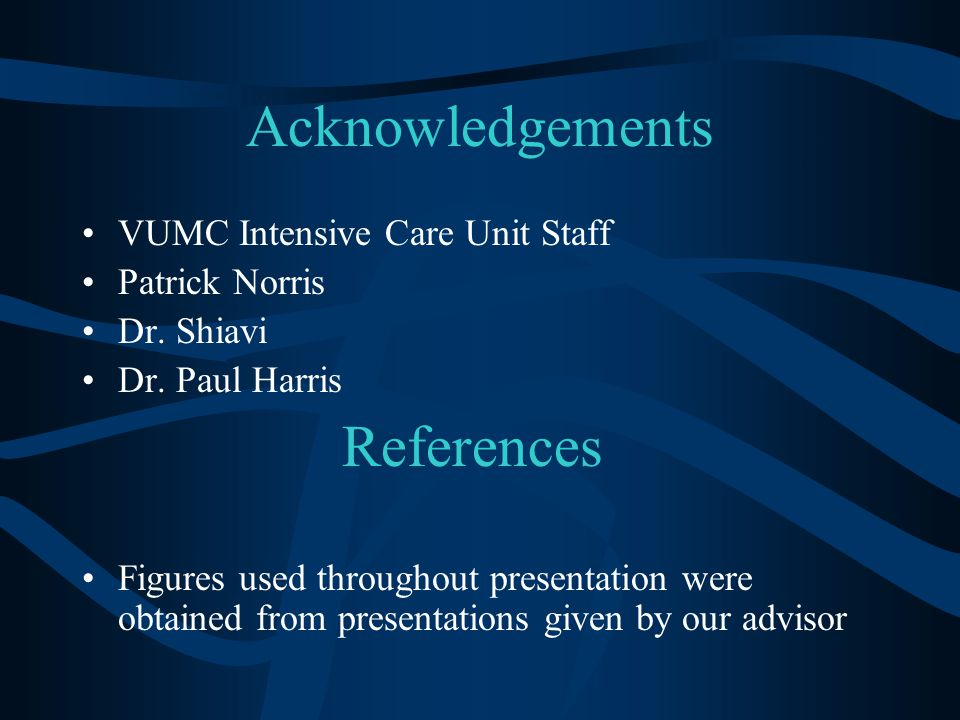 Acknowledgements VUMC Intensive Care Unit Staff Patrick Norris Dr.