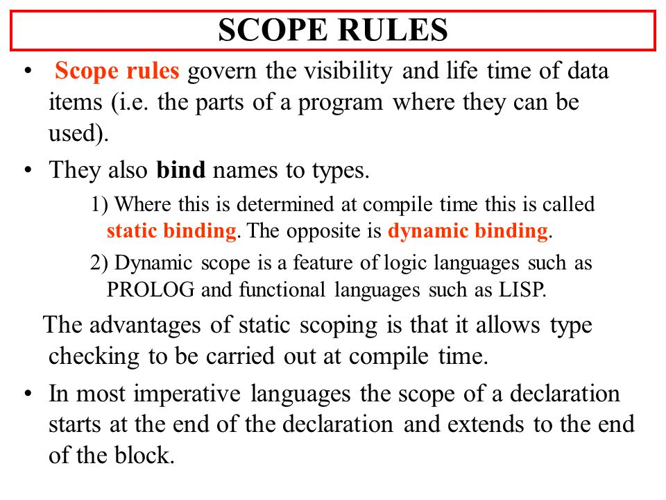 Scope rules govern the visibility and life time of data items (i.e.