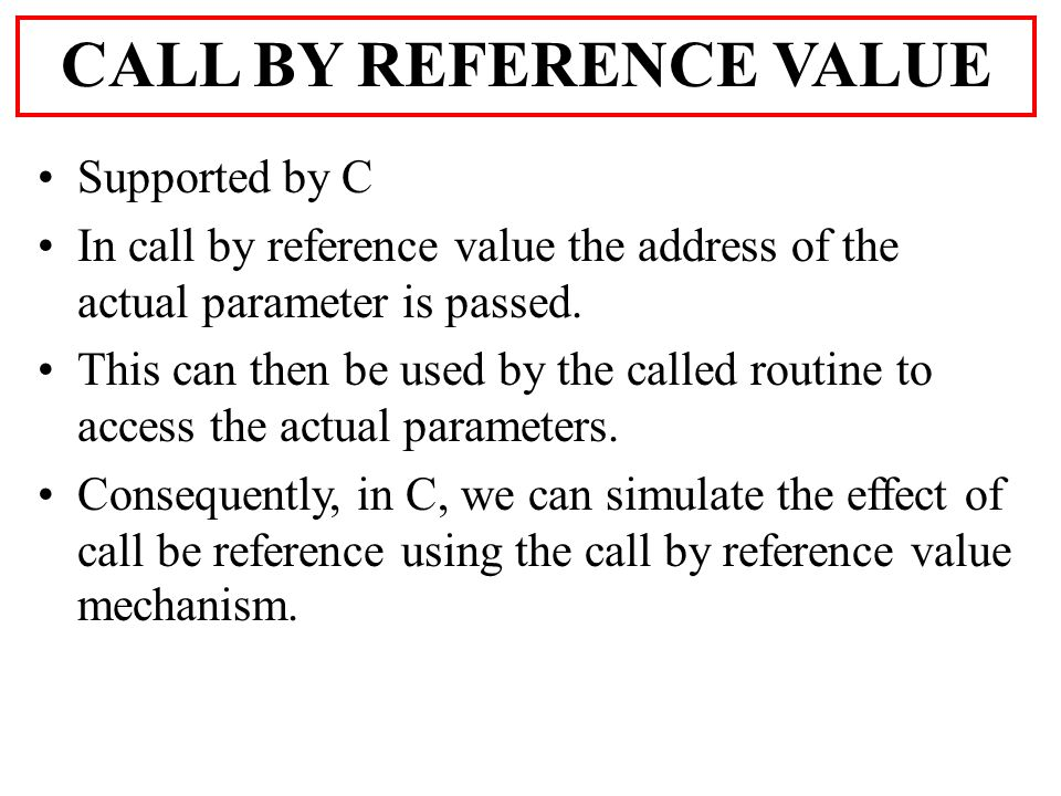 Supported by C In call by reference value the address of the actual parameter is passed.