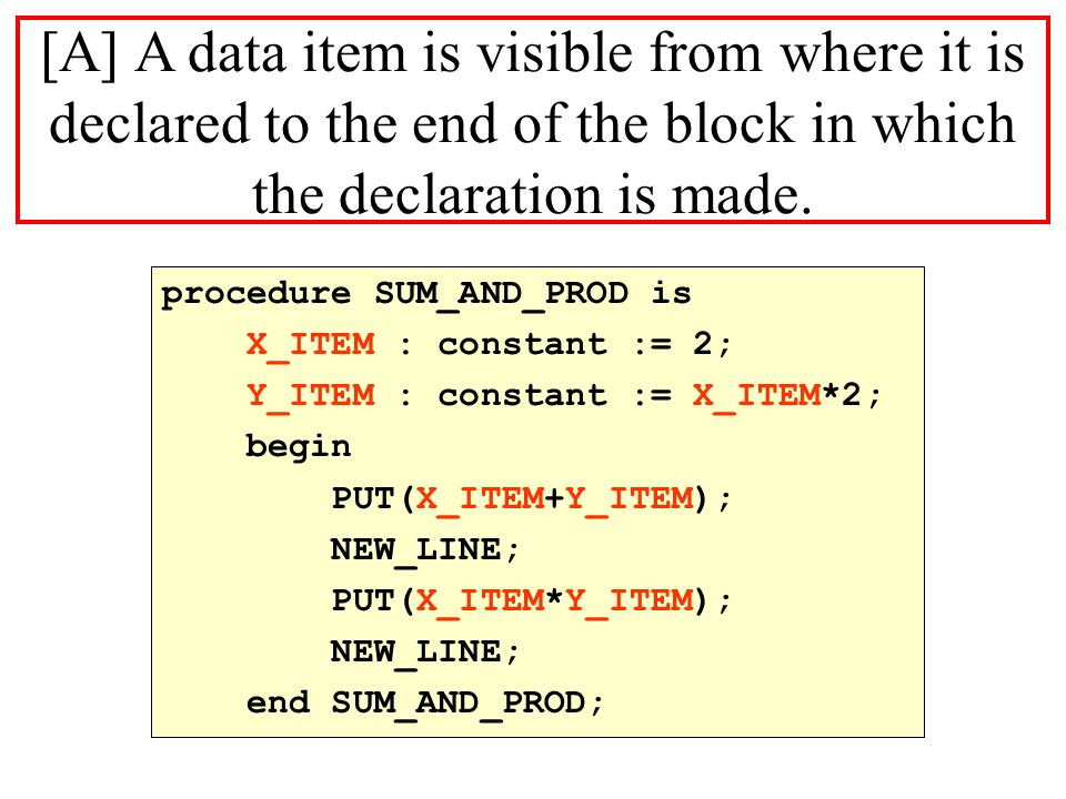 [B] A data item declared within a block cannot be seen from outside that block, and is referred to as local data item, i.e.