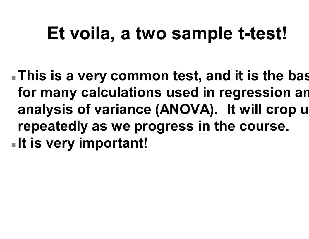 n This is a very common test, and it is the basis for many calculations used in regression and analysis of variance (ANOVA). It will crop up repeatedl