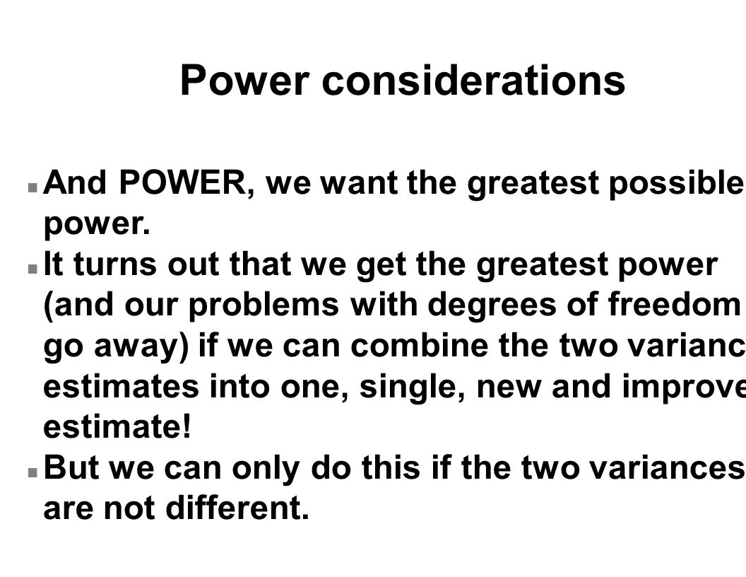 Power considerations n And POWER, we want the greatest possible power. n It turns out that we get the greatest power (and our problems with degrees of