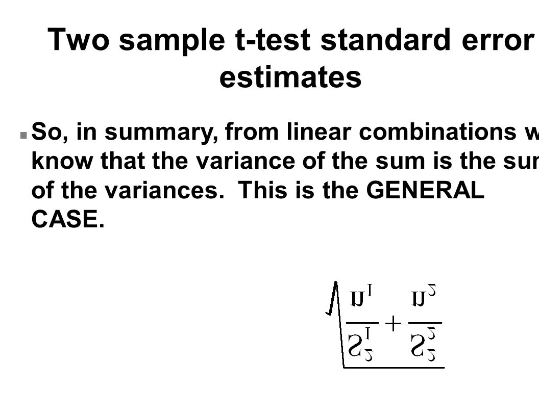 Two sample t-test standard error estimates n So, in summary, from linear combinations we know that the variance of the sum is the sum of the variances.