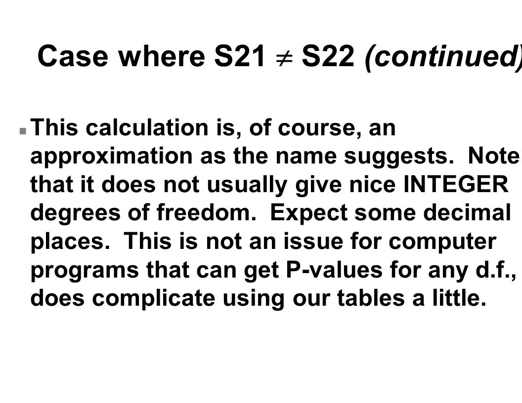 Case where S21  S22 (continued) n This calculation is, of course, an approximation as the name suggests.