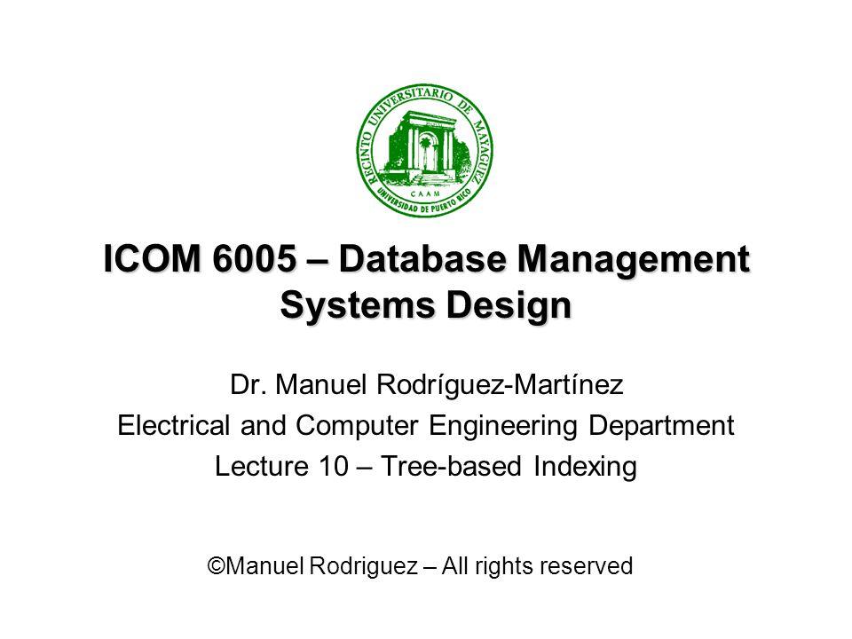 ICOM 6005Dr.Manuel Rodriguez Martinez2 Tree-based Indexing Read Chapter 10.
