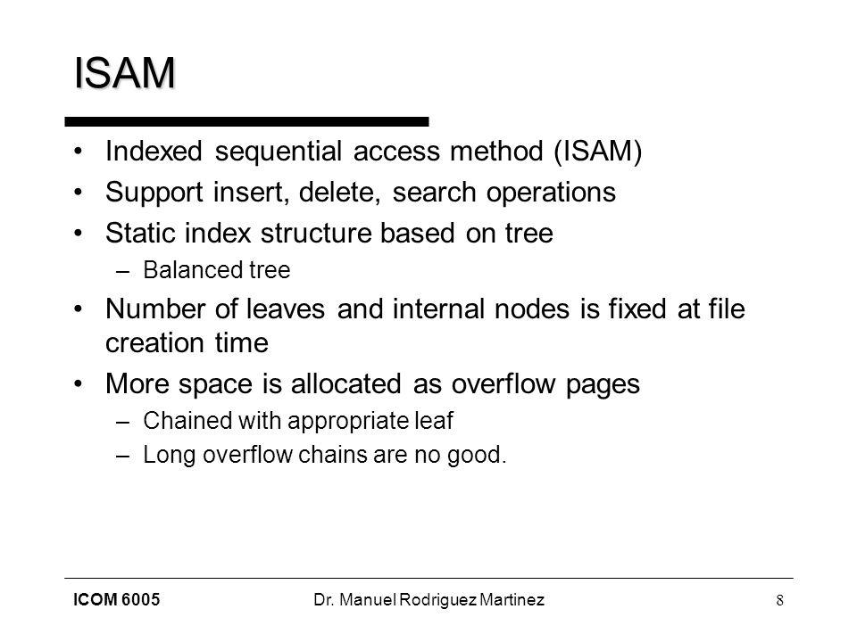 ICOM 6005Dr. Manuel Rodriguez Martinez9 ISAM Structure … … … … Overflow pages