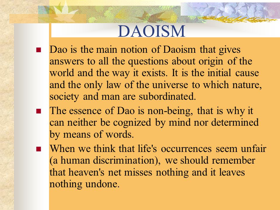 DAOISM Dao is the main notion of Daoism that gives answers to all the questions about origin of the world and the way it exists.