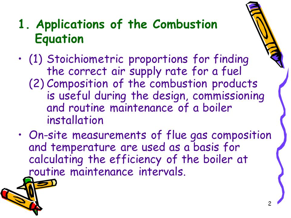 2 1. Applications of the Combustion Equation (1)Stoichiometric proportions for finding the correct air supply rate for a fuel (2)Composition of the co