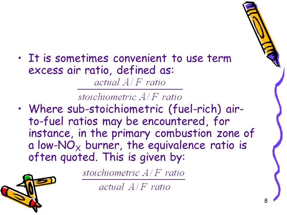 8 It is sometimes convenient to use term excess air ratio, defined as: Where sub-stoichiometric (fuel-rich) air- to-fuel ratios may be encountered, fo