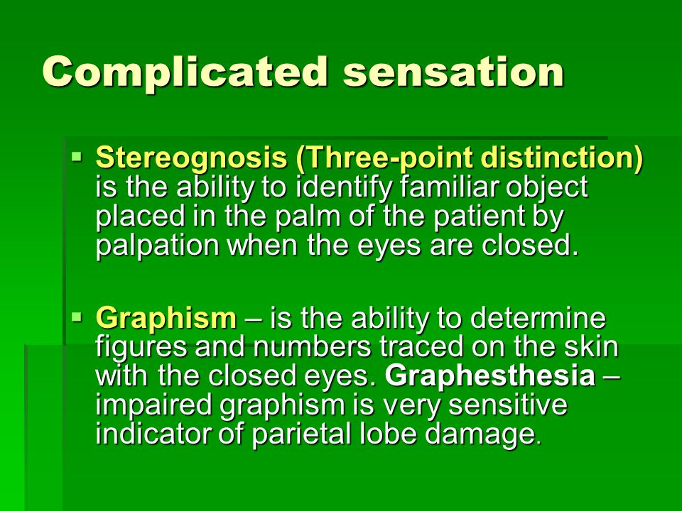 Complicated sensation  Stereognosis (Three-point distinction) is the ability to identify familiar object placed in the palm of the patient by palpati