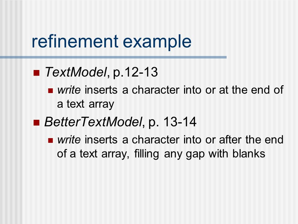 refinement example TextModel, p.12-13 write inserts a character into or at the end of a text array BetterTextModel, p.