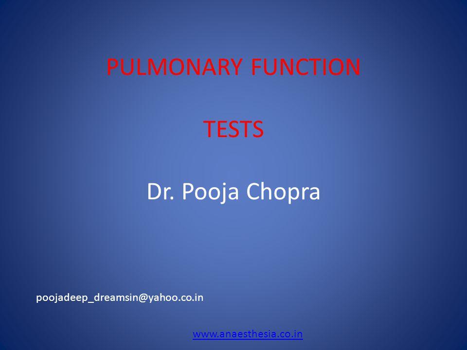PULMONARY FUNCTION TESTS Dr. Pooja Chopra poojadeep_dreamsin@yahoo.co.in www.anaesthesia.co.in