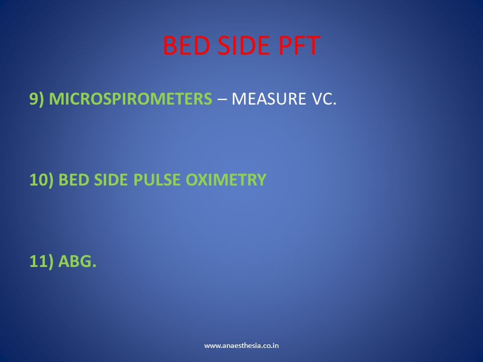 BED SIDE PFT 9) MICROSPIROMETERS – MEASURE VC. 10) BED SIDE PULSE OXIMETRY 11) ABG. www.anaesthesia.co.in