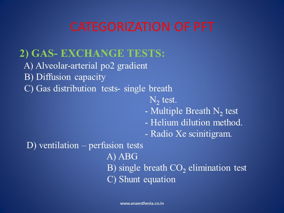 CATEGORIZATION OF PFT 2) GAS- EXCHANGE TESTS: A) Alveolar-arterial po2 gradient B) Diffusion capacity C) Gas distribution tests- single breath N 2 tes