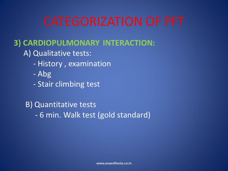 CATEGORIZATION OF PFT 3) CARDIOPULMONARY INTERACTION : A) Qualitative tests: - History, examination - Abg - Stair climbing test B) Quantitative tests