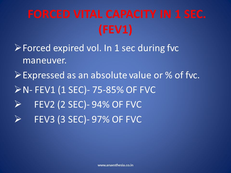 FORCED VITAL CAPACITY IN 1 SEC. (FEV1)  Forced expired vol. In 1 sec during fvc maneuver.  Expressed as an absolute value or % of fvc.  N- FEV1 (1