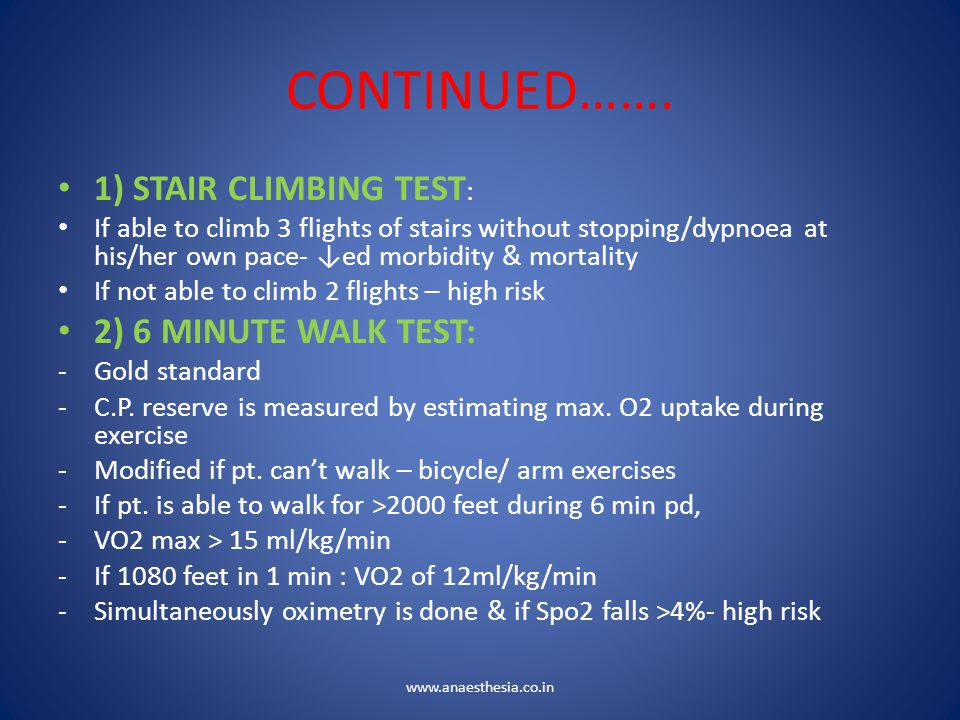 CONTINUED……. 1) STAIR CLIMBING TEST : If able to climb 3 flights of stairs without stopping/dypnoea at his/her own pace- ↓ed morbidity & mortality If