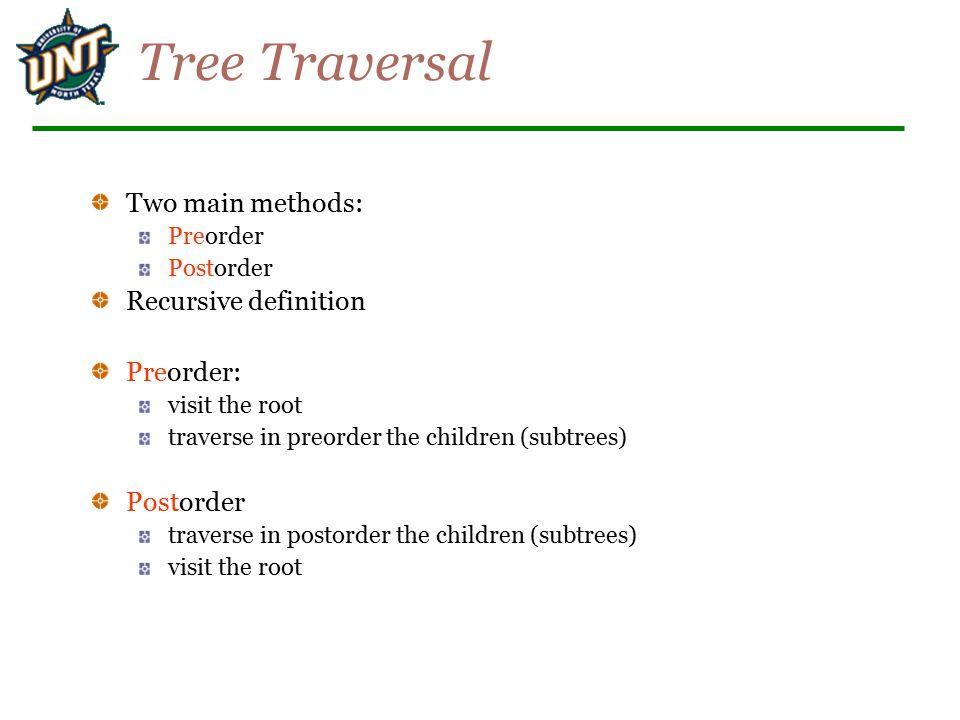 Tree Traversal Two main methods: Preorder Postorder Recursive definition Preorder: visit the root traverse in preorder the children (subtrees) Postord