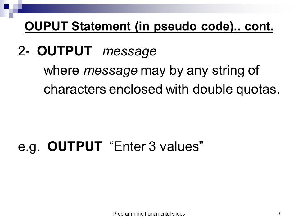 Programming Funamental slides8 OUPUT Statement (in pseudo code)..