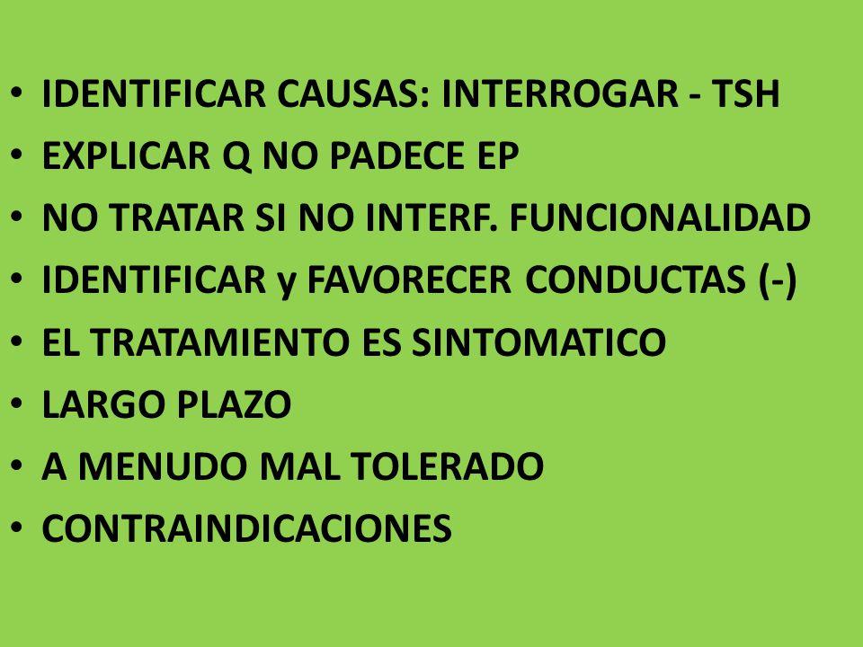 IDENTIFICAR CAUSAS: INTERROGAR - TSH EXPLICAR Q NO PADECE EP NO TRATAR SI NO INTERF.