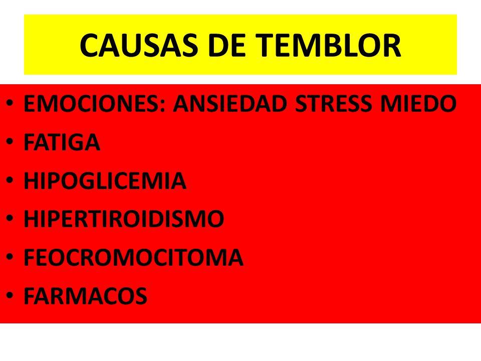 CAUSAS DE TEMBLOR EMOCIONES: ANSIEDAD STRESS MIEDO FATIGA HIPOGLICEMIA HIPERTIROIDISMO FEOCROMOCITOMA FARMACOS
