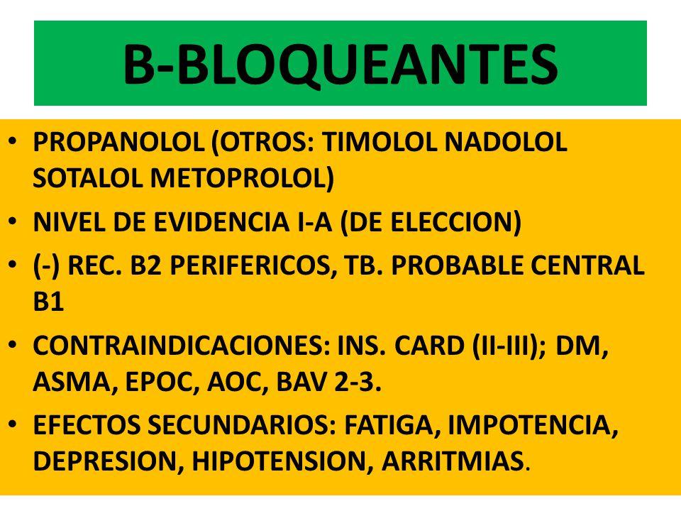 B-BLOQUEANTES PROPANOLOL (OTROS: TIMOLOL NADOLOL SOTALOL METOPROLOL) NIVEL DE EVIDENCIA I-A (DE ELECCION) (-) REC.