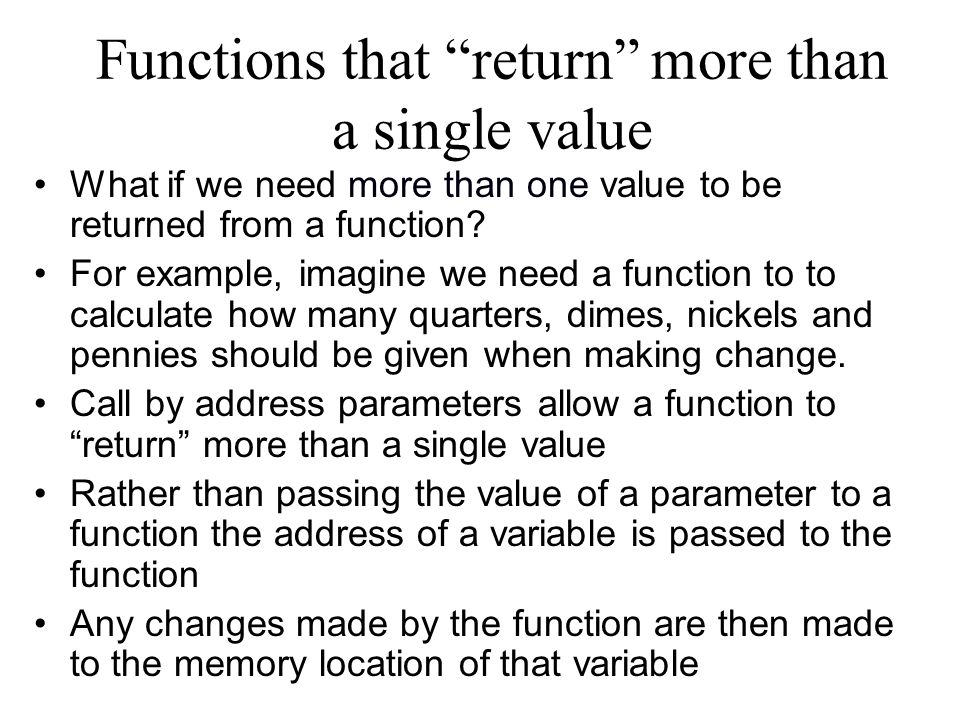Functions that return more than a single value What if we need more than one value to be returned from a function.