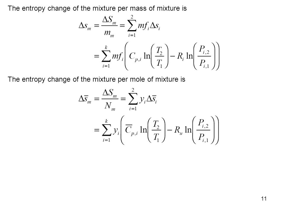 11 The entropy change of the mixture per mass of mixture is The entropy change of the mixture per mole of mixture is