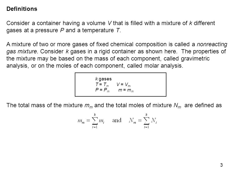 3 Definitions Consider a container having a volume V that is filled with a mixture of k different gases at a pressure P and a temperature T. A mixture