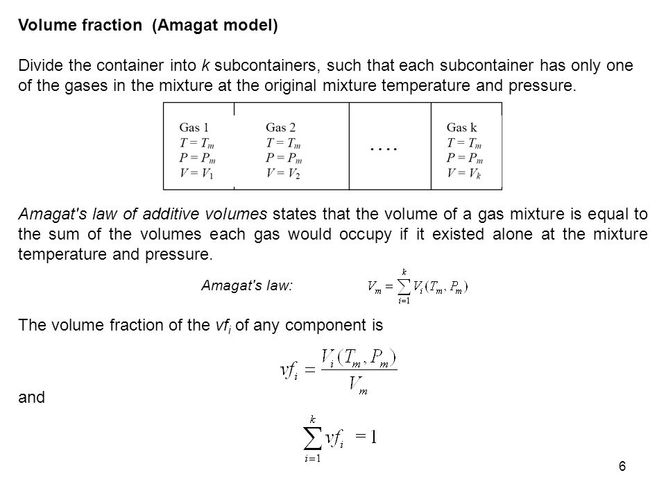 6 Volume fraction (Amagat model) Divide the container into k subcontainers, such that each subcontainer has only one of the gases in the mixture at th