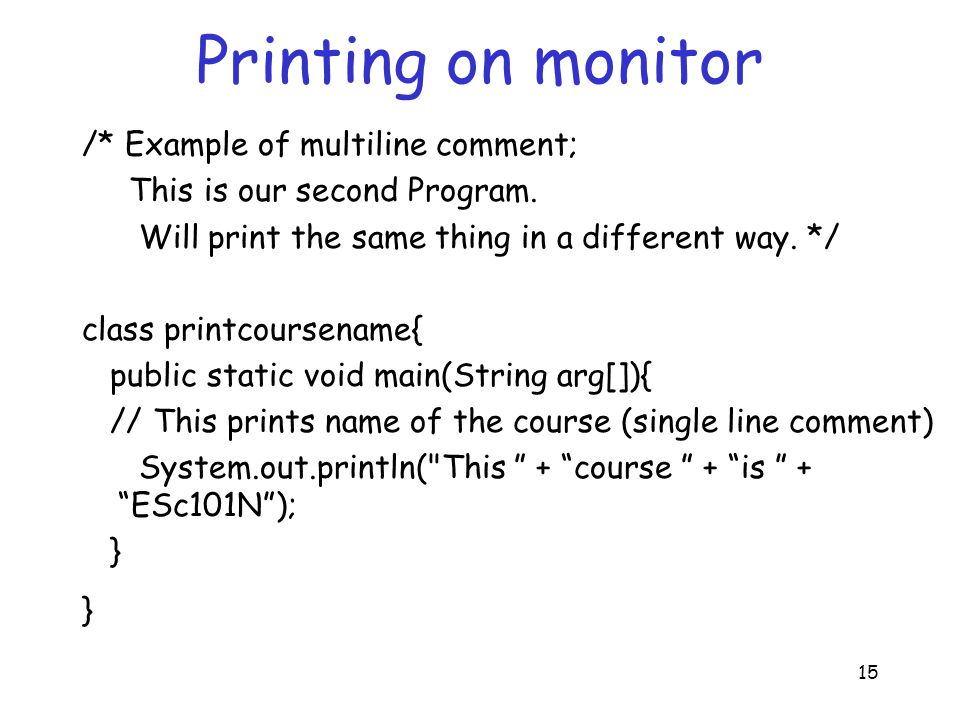 15 Printing on monitor /* Example of multiline comment; This is our second Program.