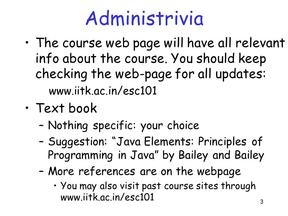 4 What this course is not about This is not a course on programming –You will learn how to solve problems with computers: especially the ones that you cannot solve with paper and pencil quickly –The greater part of the lectures will be devoted to the concepts involved in developing a computer algorithm Sequence of steps that solve a problem –Java will be used as a vehicle to demonstrate the concepts Do not expect to become an expert in Java after taking this course