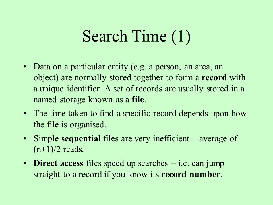 Search Time (1) Data on a particular entity (e.g. a person, an area, an object) are normally stored together to form a record with a unique identifier