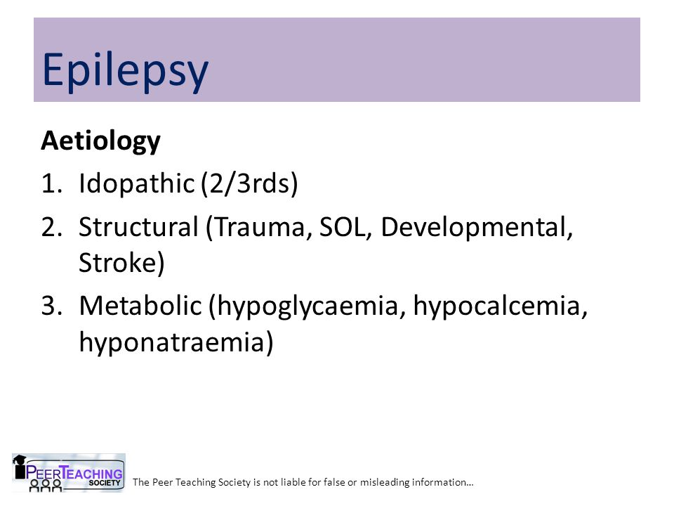 Complications Sudden Unexpected Death in Epilepsy (SUDEP) Status Epilepticus The Peer Teaching Society is not liable for false or misleading information… Epilepsy