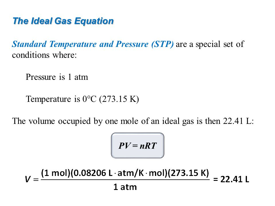 The Ideal Gas Equation Standard Temperature and Pressure (STP) are a special set of conditions where: Pressure is 1 atm Temperature is 0°C (273.15 K)