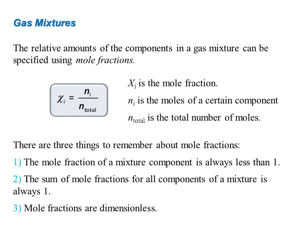 Gas Mixtures The relative amounts of the components in a gas mixture can be specified using mole fractions. There are three things to remember about m