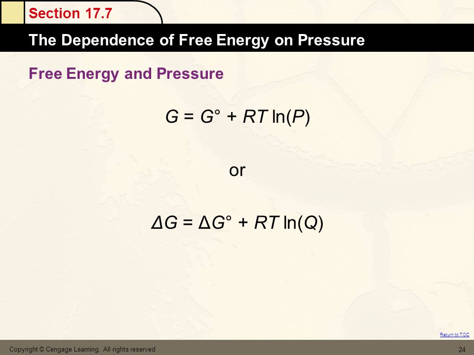 Section 17.7 The Dependence of Free Energy on Pressure Return to TOC Copyright © Cengage Learning. All rights reserved 24 Free Energy and Pressure G =
