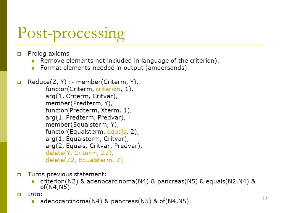 13 Post-processing  Prolog axioms Remove elements not included in language of the criterion).
