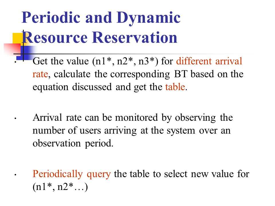 Periodic and Dynamic Resource Reservation Get the value (n1*, n2*, n3*) for different arrival rate, calculate the corresponding BT based on the equation discussed and get the table.