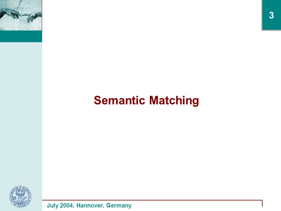 July 2004, Hannover, Germany 3 Semantic Matching