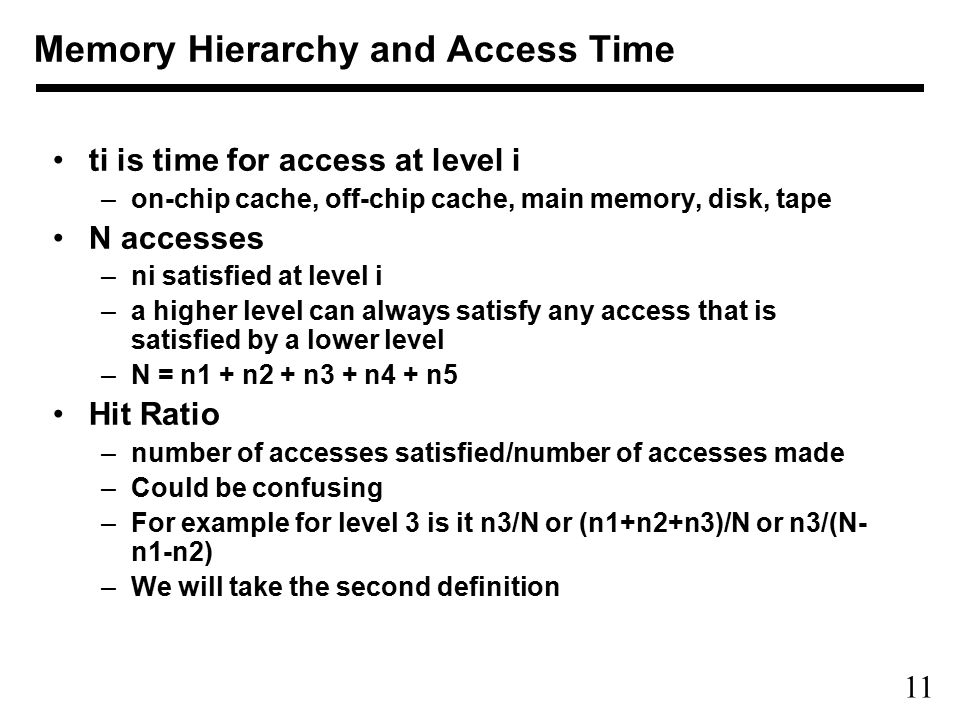 11 Memory Hierarchy and Access Time ti is time for access at level i –on-chip cache, off-chip cache, main memory, disk, tape N accesses –ni satisfied