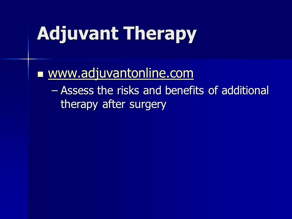 Adjuvant Therapy www.adjuvantonline.com www.adjuvantonline.com www.adjuvantonline.com –Assess the risks and benefits of additional therapy after surge