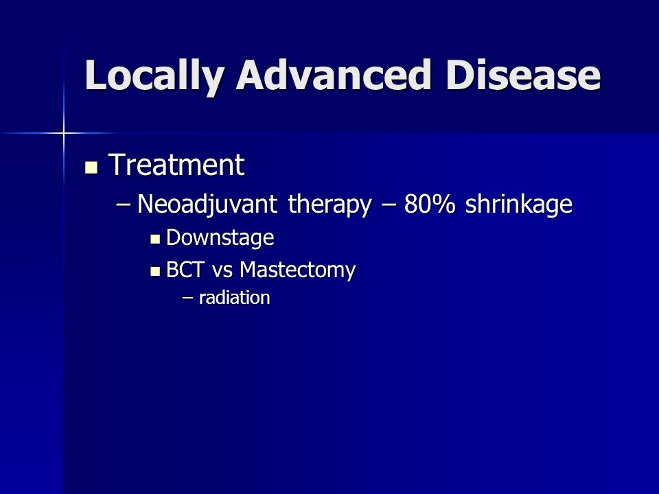 Treatment Treatment –Neoadjuvant therapy – 80% shrinkage Downstage Downstage BCT vs Mastectomy BCT vs Mastectomy –radiation