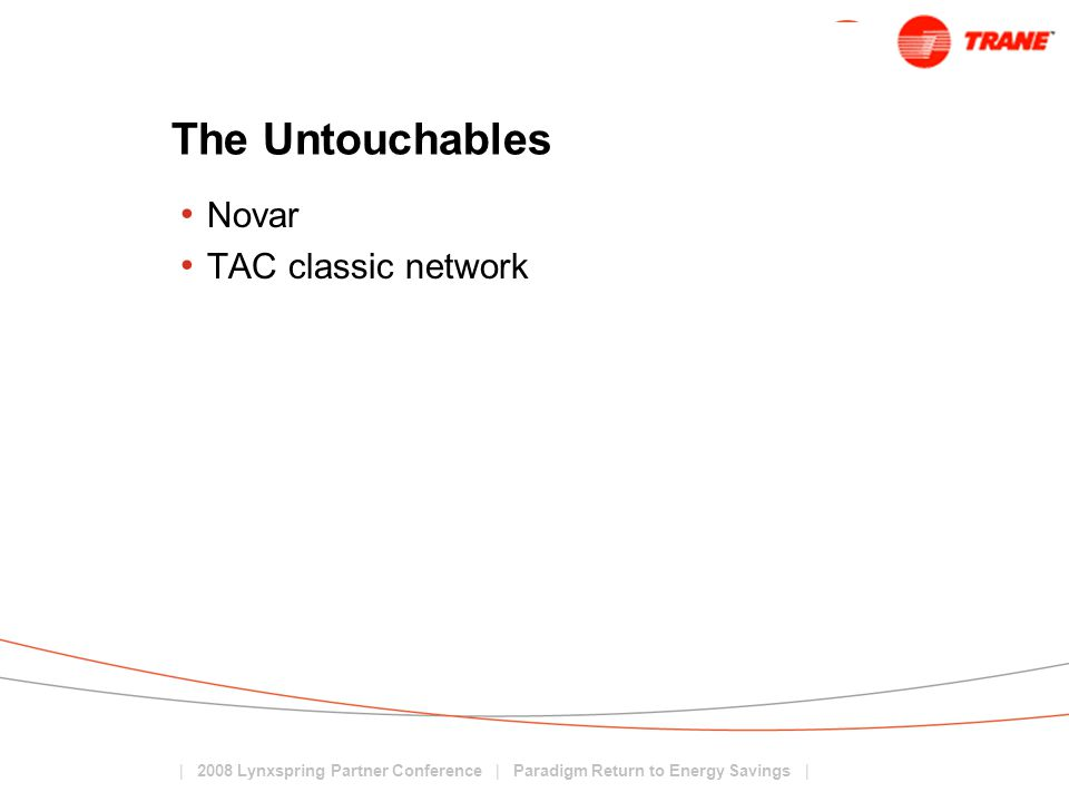 | 2008 Lynxspring Partner Conference | Paradigm Return to Energy Savings | The Untouchables Novar TAC classic network