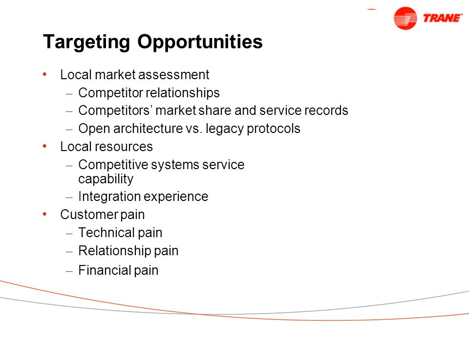 Targeting Opportunities Local market assessment – Competitor relationships – Competitors' market share and service records – Open architecture vs.