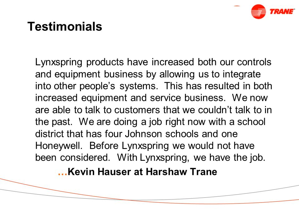 Testimonials Lynxspring products have increased both our controls and equipment business by allowing us to integrate into other people's systems.